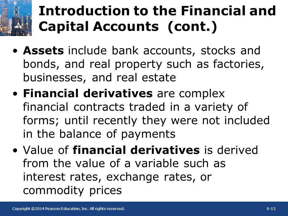 Copyright ©2014 Pearson Education, Inc. All rights reserved.9-13 Introduction to the Financial and Capital Accounts (cont.) Assets include bank accoun