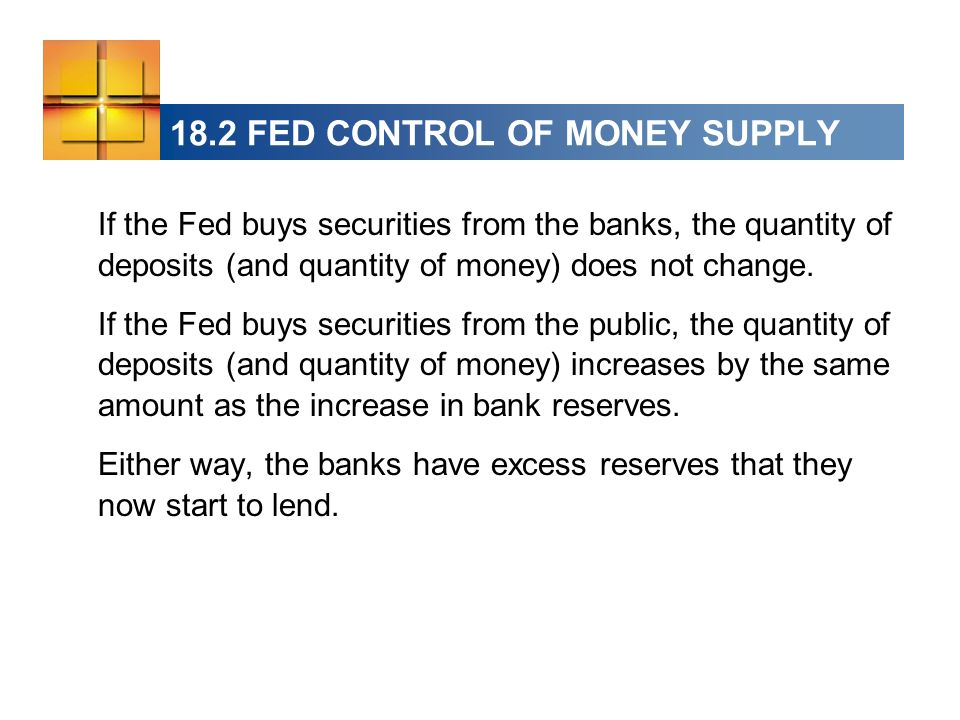 18.2 FED CONTROL OF MONEY SUPPLY If the Fed buys securities from the banks, the quantity of deposits (and quantity of money) does not change.