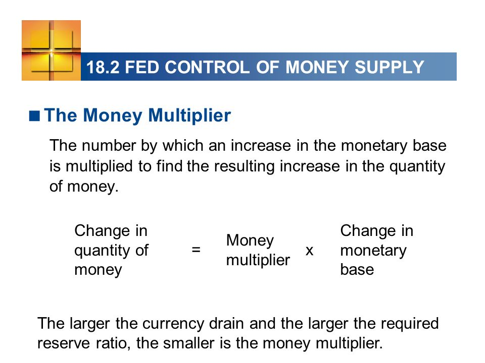 The Money Multiplier The number by which an increase in the monetary base is multiplied to find the resulting increase in the quantity of money.
