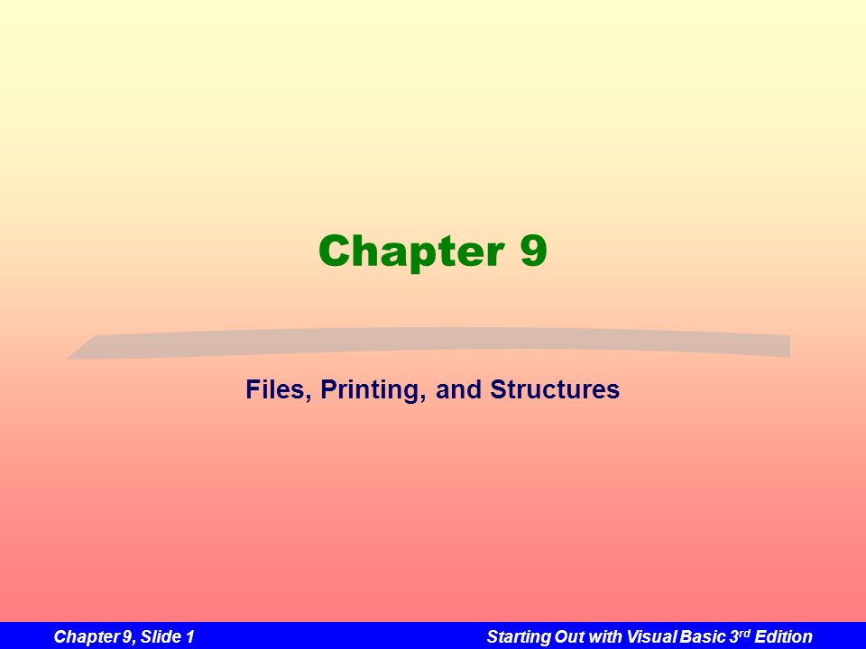 Chapter 9, Slide 1Starting Out with Visual Basic 3 rd Edition Chapter 9 Files, Printing, and Structures