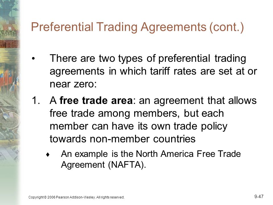 Copyright © 2006 Pearson Addison-Wesley. All rights reserved. 9-47 Preferential Trading Agreements (cont.) There are two types of preferential trading