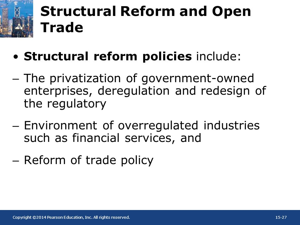 Copyright ©2014 Pearson Education, Inc. All rights reserved.15-27 Structural Reform and Open Trade Structural reform policies include: –The privatizat