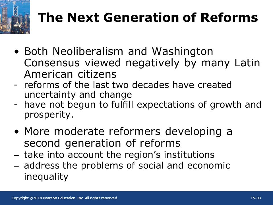 Copyright ©2014 Pearson Education, Inc. All rights reserved.15-33 The Next Generation of Reforms Both Neoliberalism and Washington Consensus viewed ne