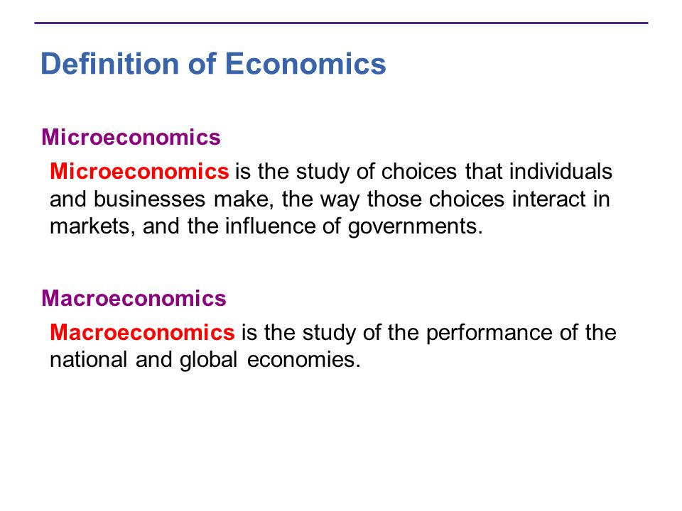 Definition of Economics Microeconomics Microeconomics is the study of choices that individuals and businesses make, the way those choices interact in