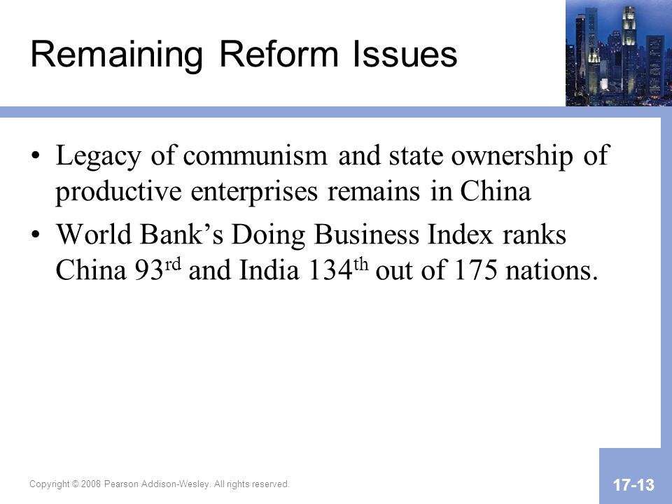 Copyright © 2008 Pearson Addison-Wesley. All rights reserved. 17-13 Remaining Reform Issues Legacy of communism and state ownership of productive ente