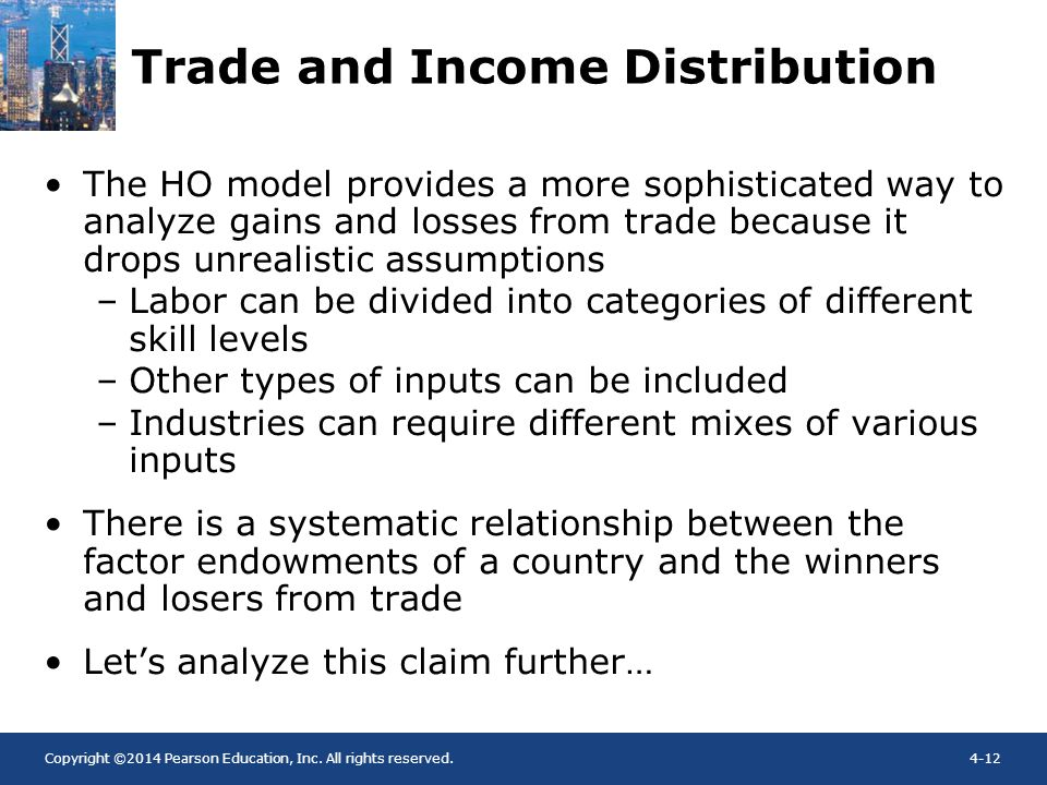 Copyright ©2014 Pearson Education, Inc. All rights reserved.4-12 Trade and Income Distribution The HO model provides a more sophisticated way to analy
