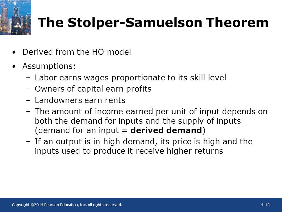 Copyright ©2014 Pearson Education, Inc. All rights reserved.4-13 The Stolper-Samuelson Theorem Derived from the HO model Assumptions: –Labor earns wag