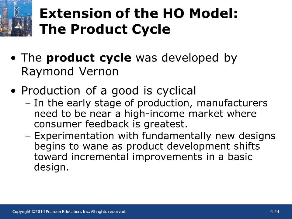 Copyright ©2014 Pearson Education, Inc. All rights reserved.4-24 Extension of the HO Model: The Product Cycle The product cycle was developed by Raymo