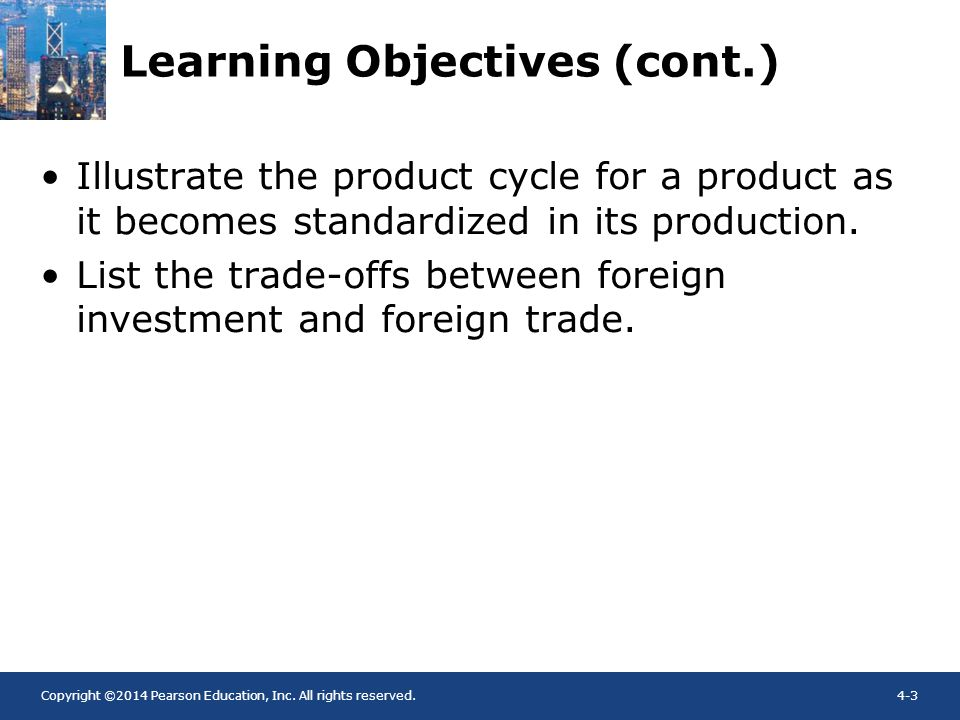 Copyright ©2014 Pearson Education, Inc. All rights reserved.4-3 Learning Objectives (cont.) Illustrate the product cycle for a product as it becomes s