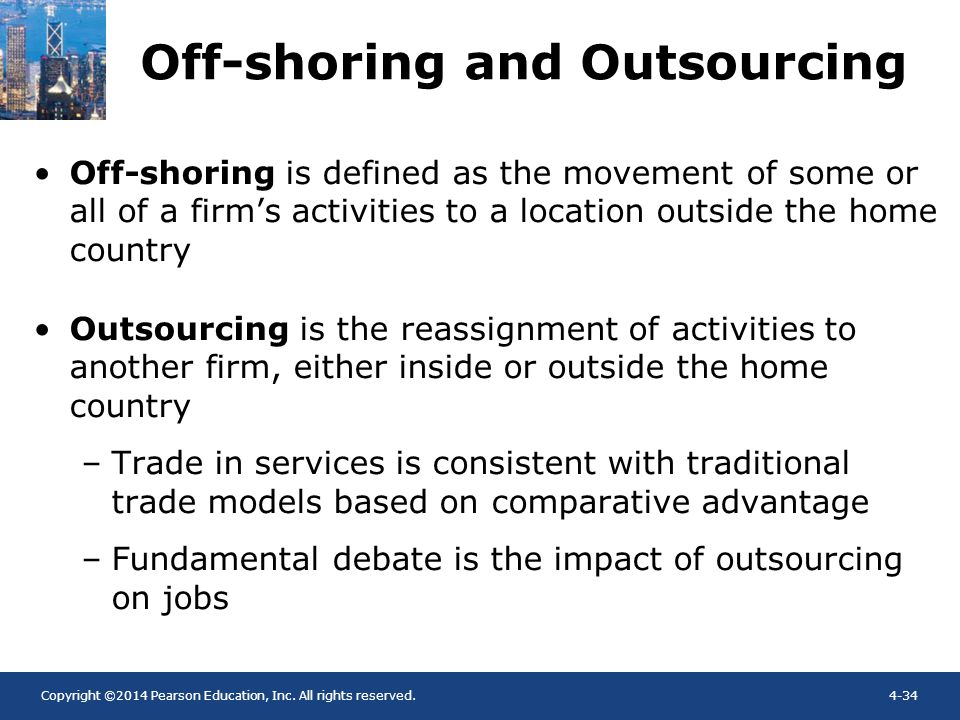 Copyright ©2014 Pearson Education, Inc. All rights reserved.4-34 Off-shoring and Outsourcing Off-shoring is defined as the movement of some or all of