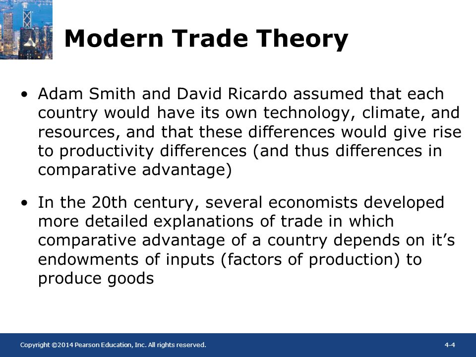 Copyright ©2014 Pearson Education, Inc. All rights reserved.4-4 Modern Trade Theory Adam Smith and David Ricardo assumed that each country would have