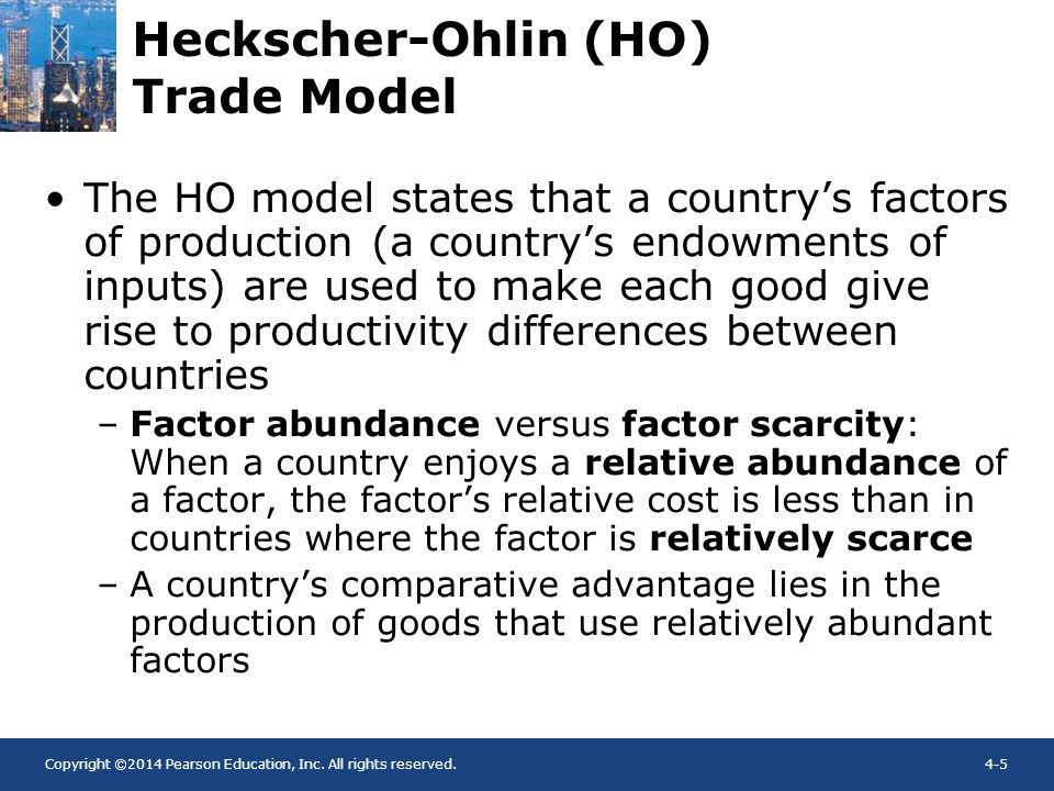 Copyright ©2014 Pearson Education, Inc. All rights reserved.4-5 Heckscher-Ohlin (HO) Trade Model The HO model states that a countrys factors of produc