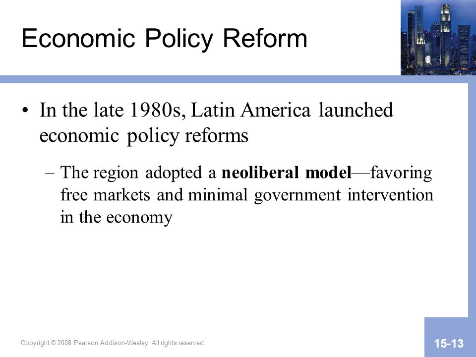 Copyright © 2008 Pearson Addison-Wesley. All rights reserved. 15-13 Economic Policy Reform In the late 1980s, Latin America launched economic policy r