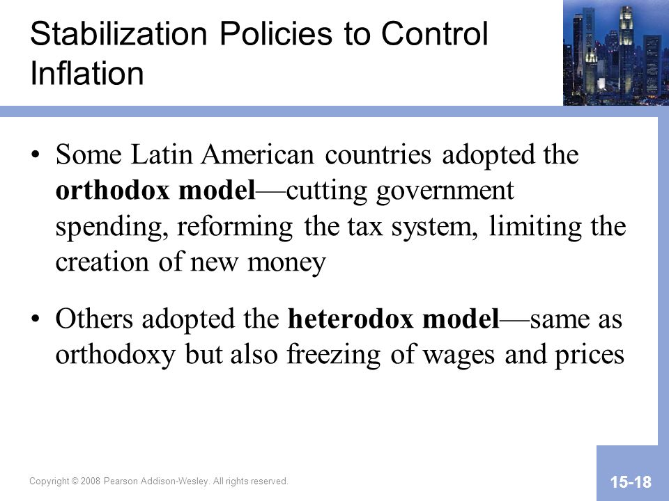 Copyright © 2008 Pearson Addison-Wesley. All rights reserved. 15-18 Stabilization Policies to Control Inflation Some Latin American countries adopted