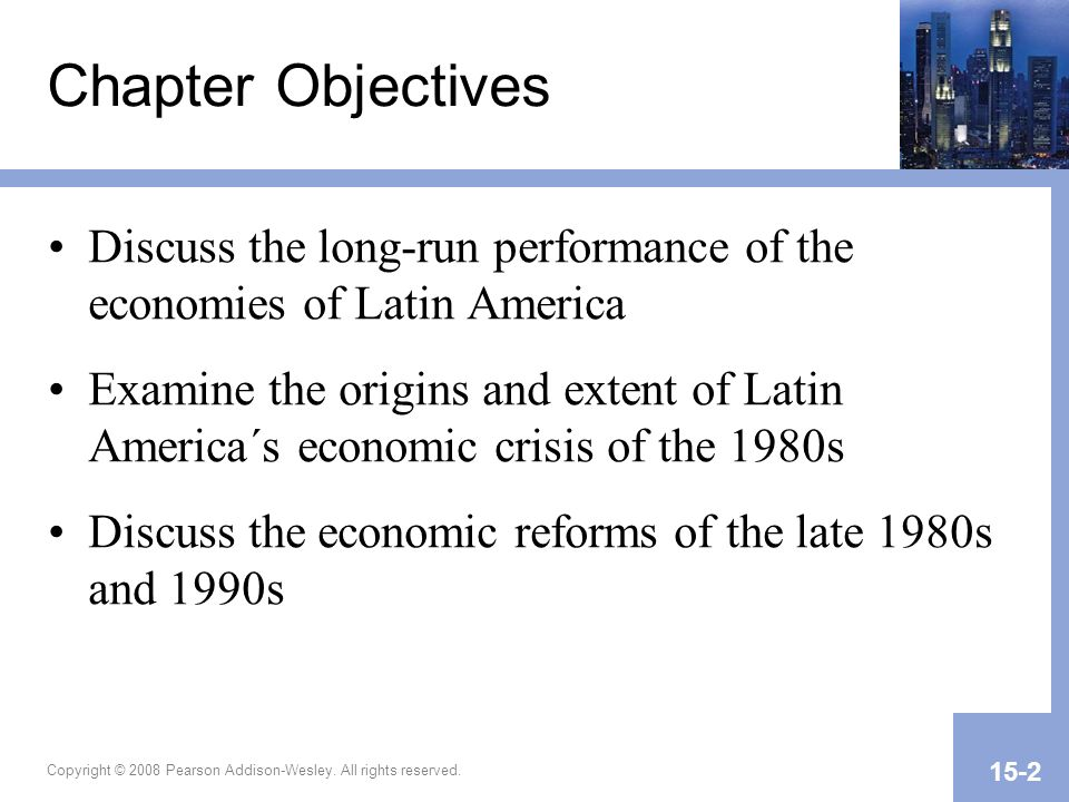 Copyright © 2008 Pearson Addison-Wesley. All rights reserved. 15-2 Chapter Objectives Discuss the long-run performance of the economies of Latin Ameri