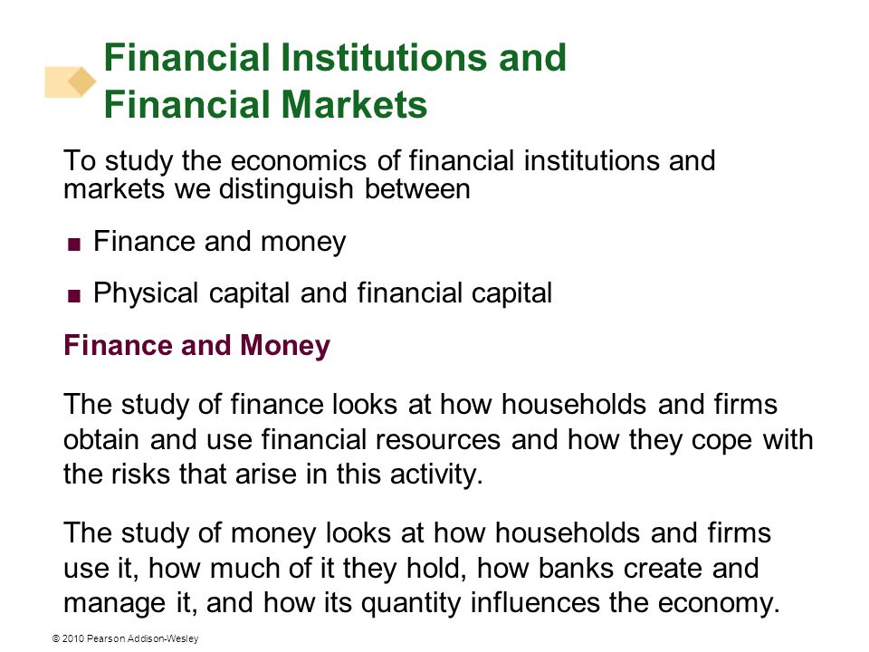 To study the economics of financial institutions and markets we distinguish between Finance and money Physical capital and financial capital Finance a