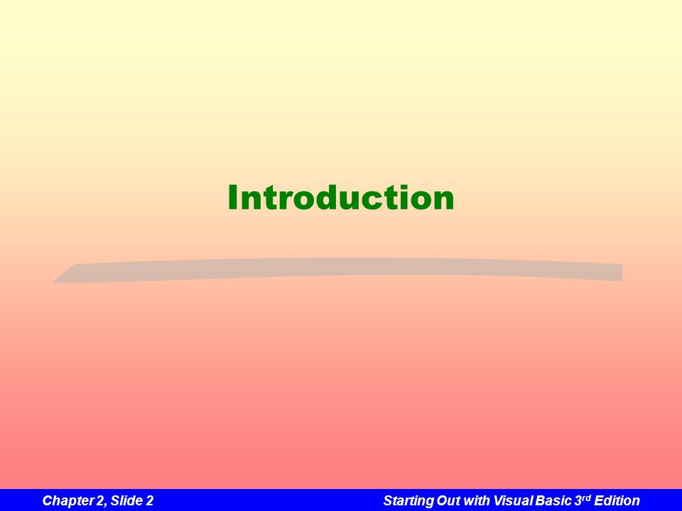 Chapter 2, Slide 2Starting Out with Visual Basic 3 rd Edition Introduction