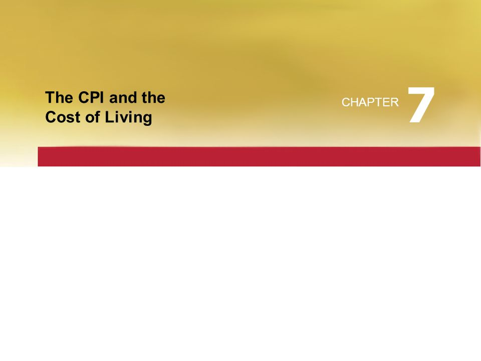 The CPI and the Cost of Living CHAPTER 7