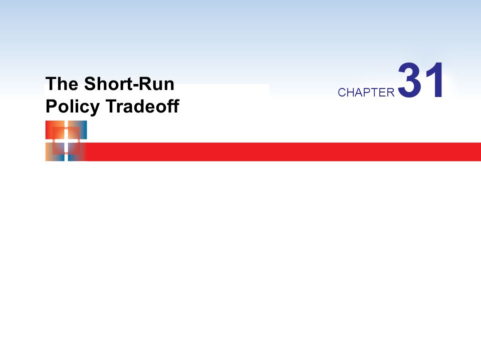The Short-Run Policy Tradeoff CHAPTER 31