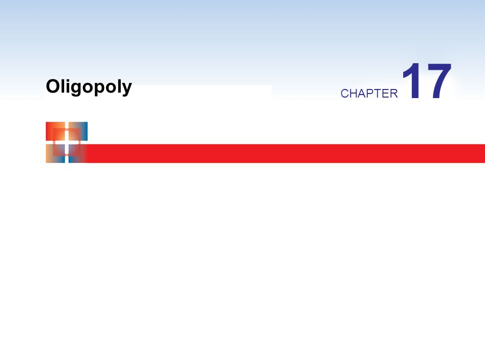 Oligopoly CHAPTER 17
