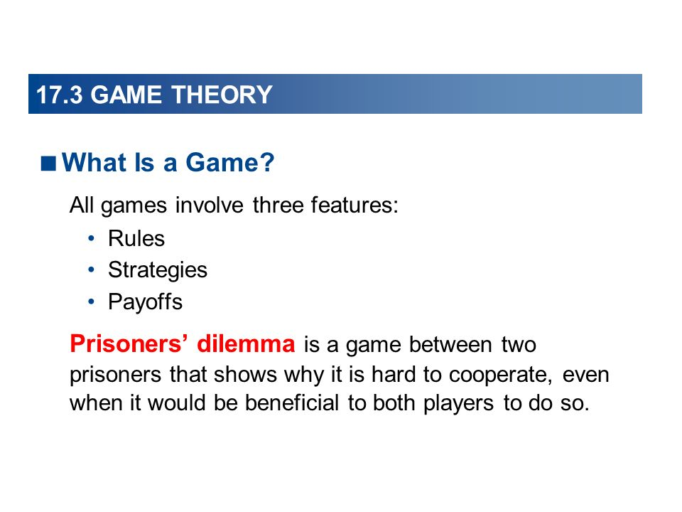 17.3 GAME THEORY What Is a Game.