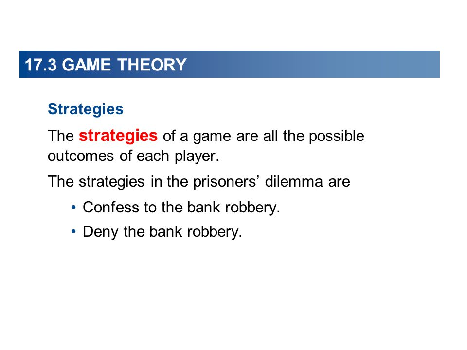 17.3 GAME THEORY Strategies The strategies of a game are all the possible outcomes of each player.