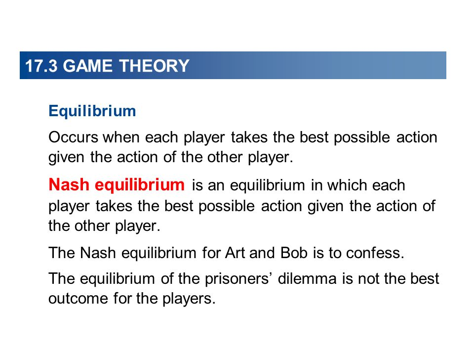 Equilibrium Occurs when each player takes the best possible action given the action of the other player.