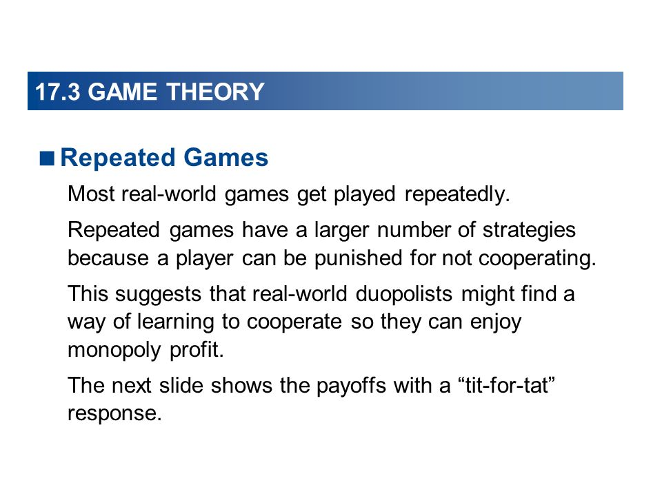 Repeated Games Most real-world games get played repeatedly.