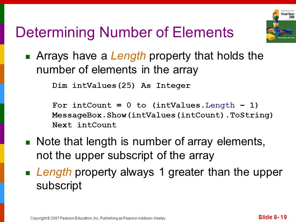 Copyright © 2007 Pearson Education, Inc. Publishing as Pearson Addison-Wesley Slide 8- 19 Determining Number of Elements Arrays have a Length property