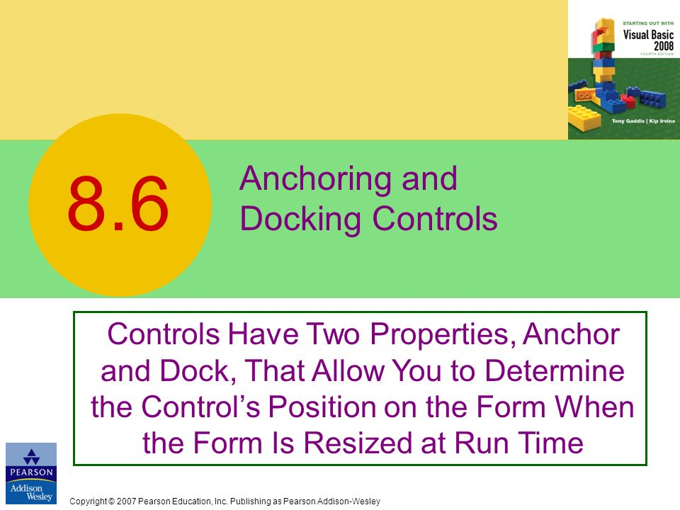 Copyright © 2007 Pearson Education, Inc. Publishing as Pearson Addison-Wesley Anchoring and Docking Controls 8.6 Controls Have Two Properties, Anchor