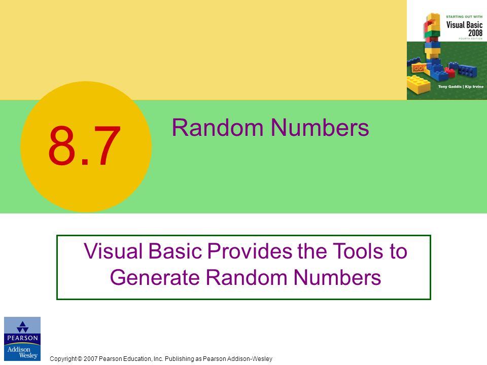 Copyright © 2007 Pearson Education, Inc. Publishing as Pearson Addison-Wesley Random Numbers 8.7 Visual Basic Provides the Tools to Generate Random Nu