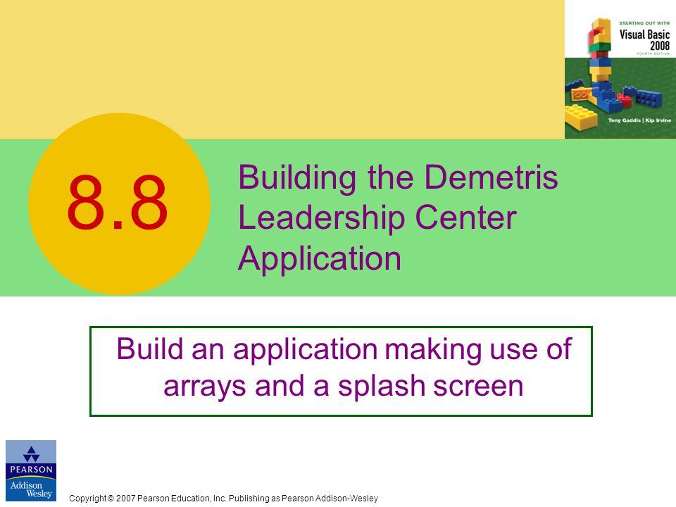 Copyright © 2007 Pearson Education, Inc. Publishing as Pearson Addison-Wesley Building the Demetris Leadership Center Application 8.8 Build an applica