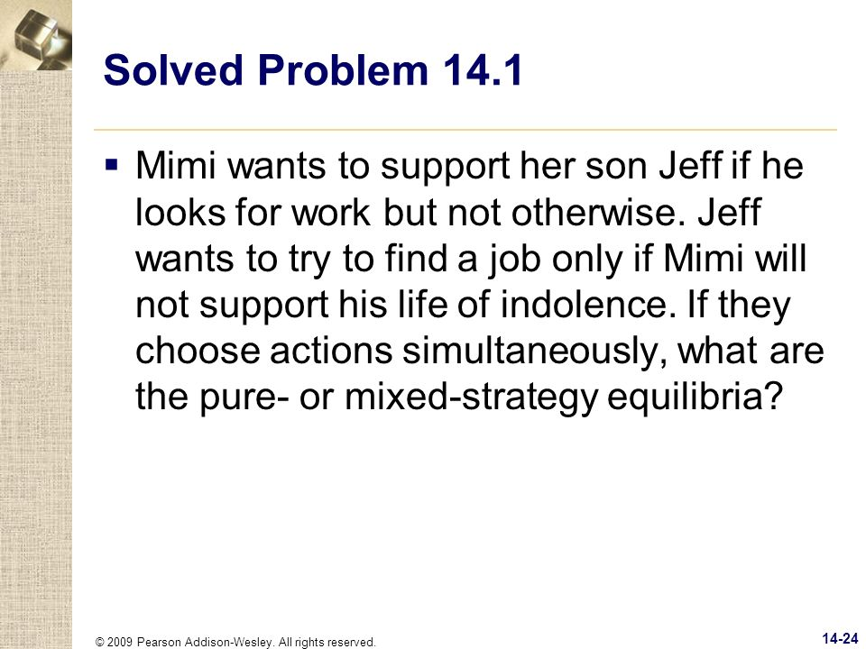 © 2009 Pearson Addison-Wesley. All rights reserved. 14-24 Solved Problem 14.1 Mimi wants to support her son Jeff if he looks for work but not otherwis