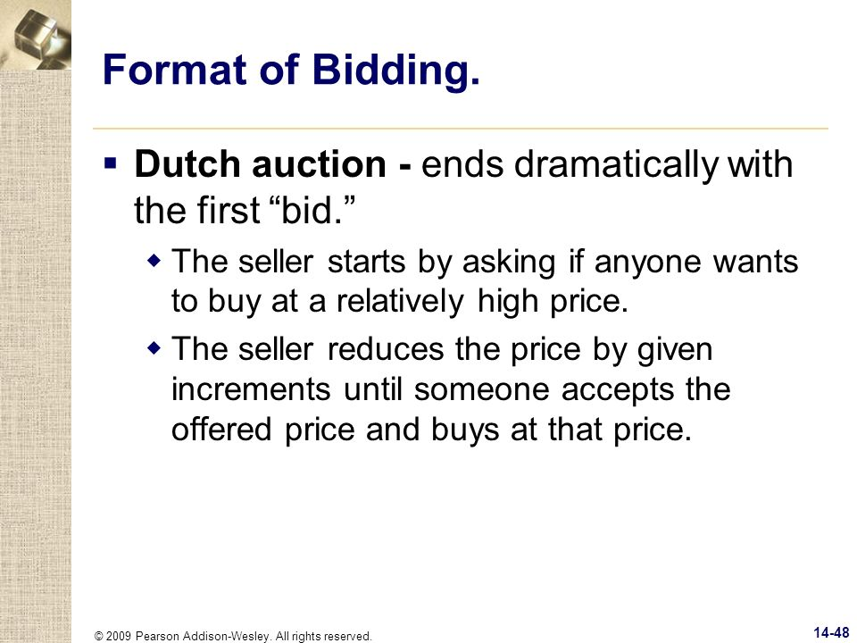 © 2009 Pearson Addison-Wesley. All rights reserved. 14-48 Format of Bidding. Dutch auction - ends dramatically with the first bid. The seller starts b
