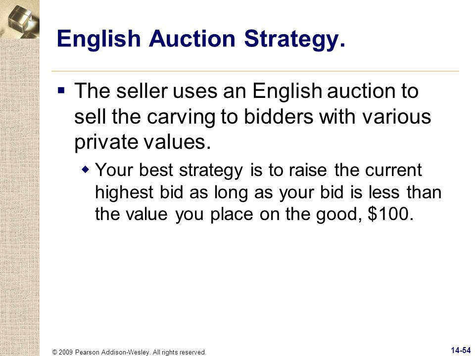 © 2009 Pearson Addison-Wesley. All rights reserved. 14-54 English Auction Strategy. The seller uses an English auction to sell the carving to bidders