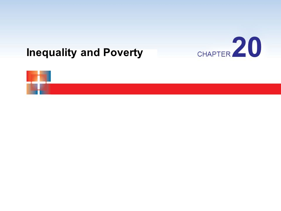 Inequality and Poverty CHAPTER 20