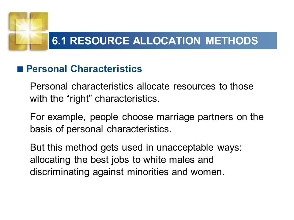 6.1 RESOURCE ALLOCATION METHODS Personal Characteristics Personal characteristics allocate resources to those with the right characteristics. For exam
