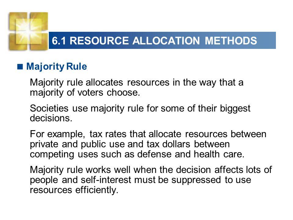 6.1 RESOURCE ALLOCATION METHODS Majority Rule Majority rule allocates resources in the way that a majority of voters choose.