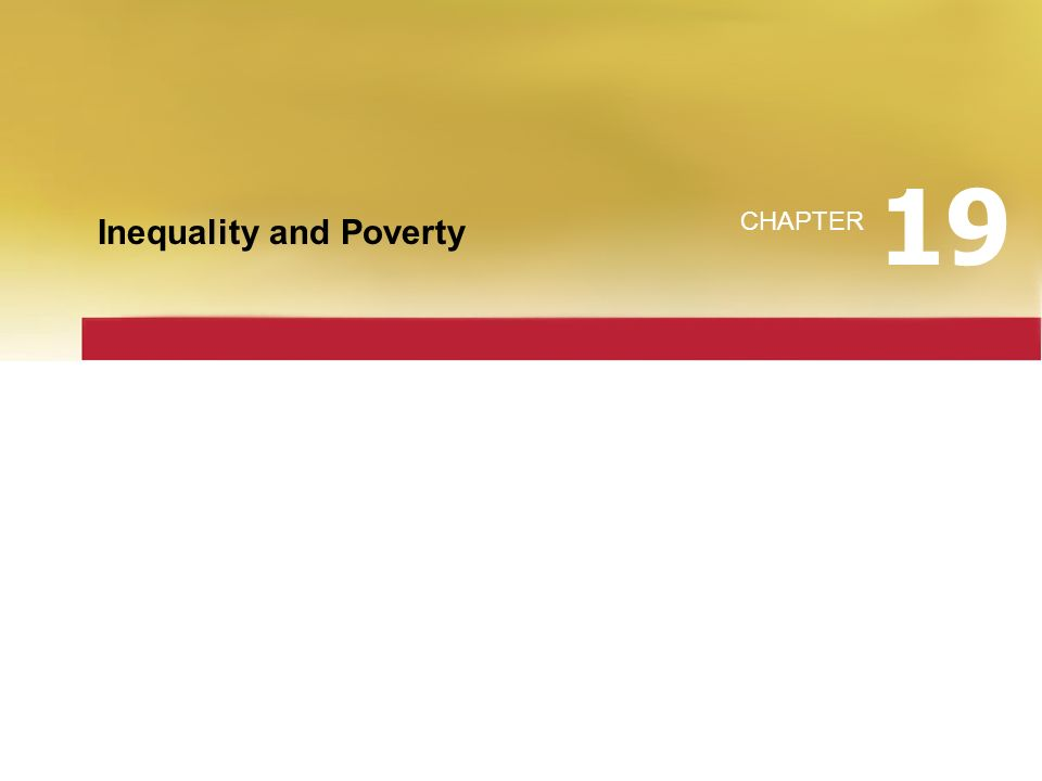 Inequality and Poverty CHAPTER 19