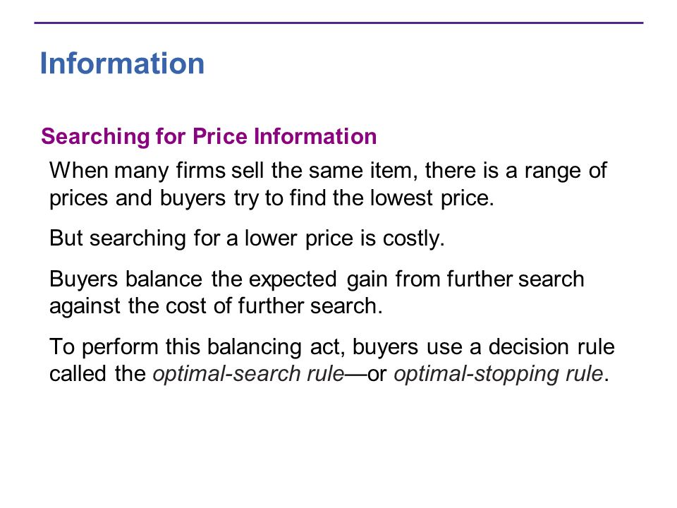 Information Searching for Price Information When many firms sell the same item, there is a range of prices and buyers try to find the lowest price.