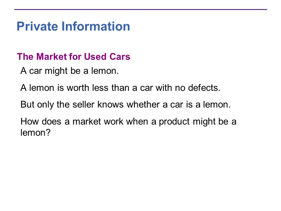Private Information The Market for Used Cars A car might be a lemon.
