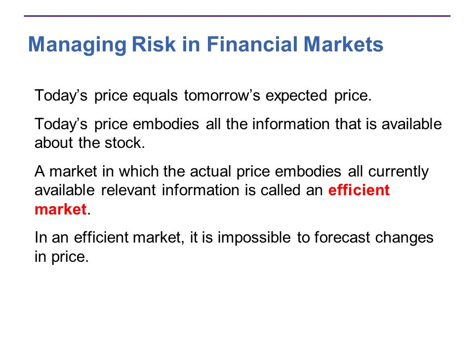 Managing Risk in Financial Markets Todays price equals tomorrows expected price.