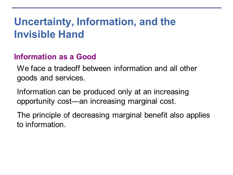 Uncertainty, Information, and the Invisible Hand Information as a Good We face a tradeoff between information and all other goods and services.