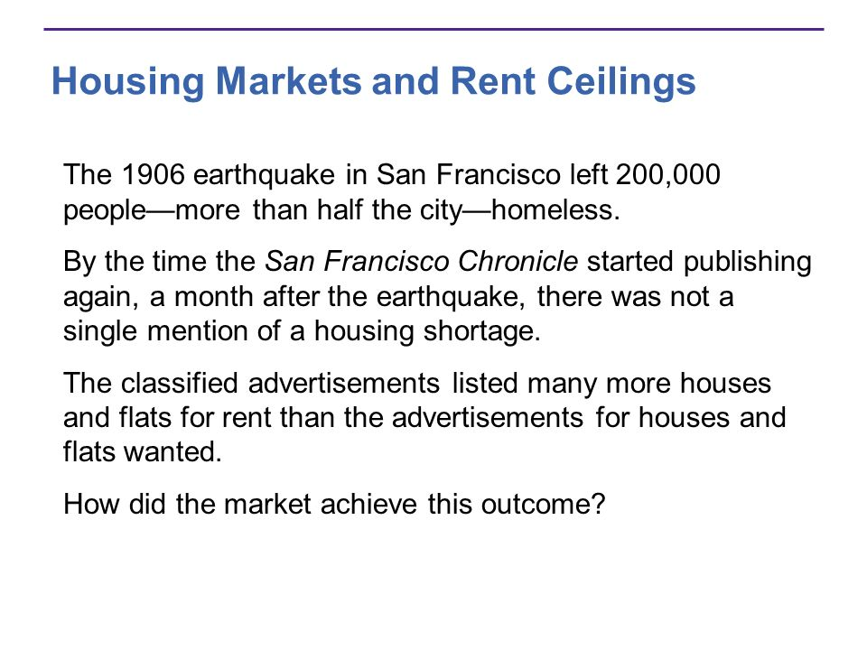 Housing Markets and Rent Ceilings The 1906 earthquake in San Francisco left 200,000 peoplemore than half the cityhomeless.