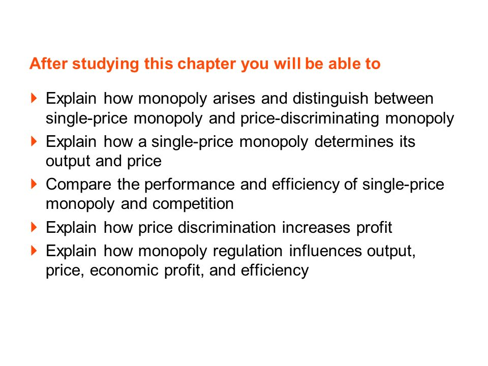 After studying this chapter you will be able to Explain how monopoly arises and distinguish between single-price monopoly and price-discriminating mon