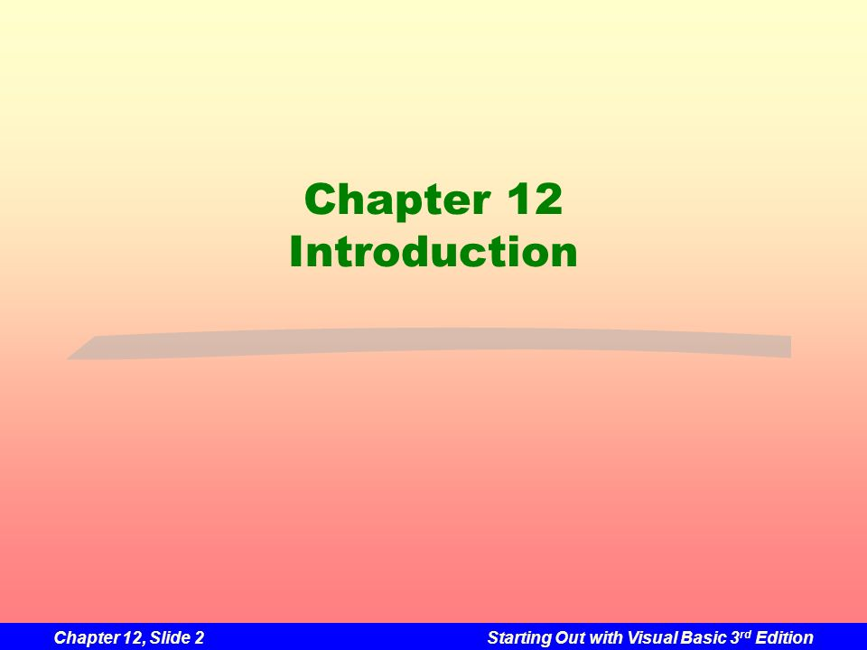 Chapter 12, Slide 2Starting Out with Visual Basic 3 rd Edition Chapter 12 Introduction