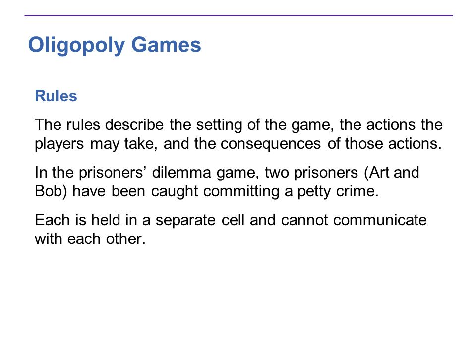 Oligopoly Games Rules The rules describe the setting of the game, the actions the players may take, and the consequences of those actions. In the pris