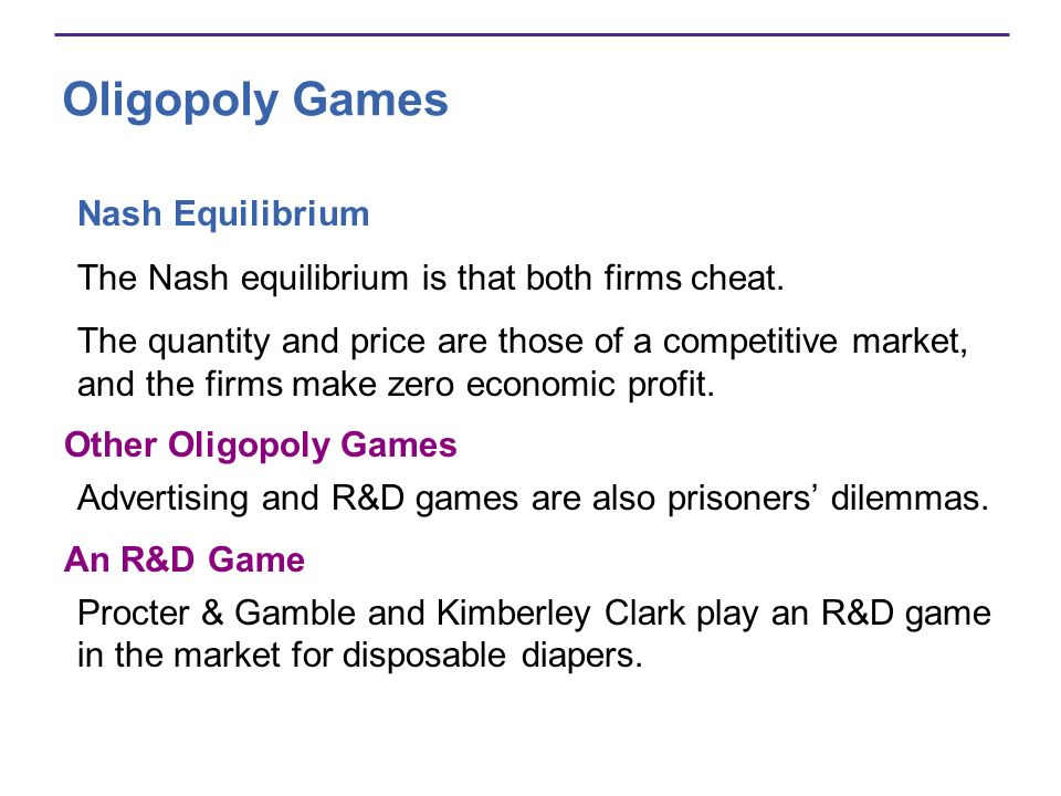 Oligopoly Games Nash Equilibrium The Nash equilibrium is that both firms cheat. The quantity and price are those of a competitive market, and the firm