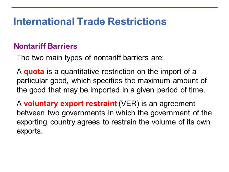 International Trade Restrictions Nontariff Barriers The two main types of nontariff barriers are: A quota is a quantitative restriction on the import