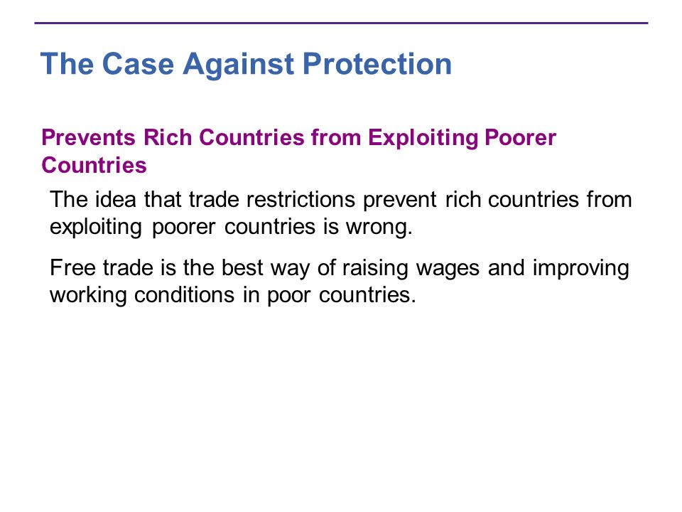 The Case Against Protection Prevents Rich Countries from Exploiting Poorer Countries The idea that trade restrictions prevent rich countries from expl